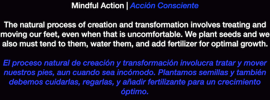Mindful Action The natural process of creation and transformation involves treating and moving our feet, even when that is uncomfortable. We plant seeds and we also must tend to them, water them, and add fertilizer for optimal growth.