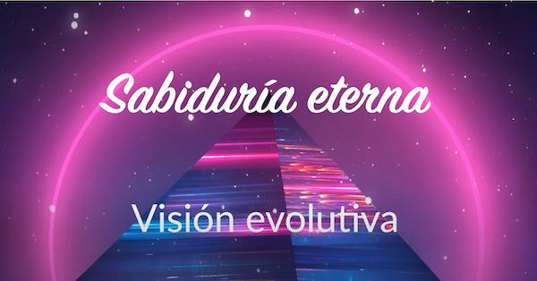 Sabiduria eterna Vision evolutiva
