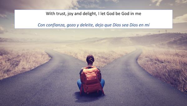 We trust, joy and delight, I let God be God in me. Con confianza, gozo y delite, dejo que Dios sea Dios en mi