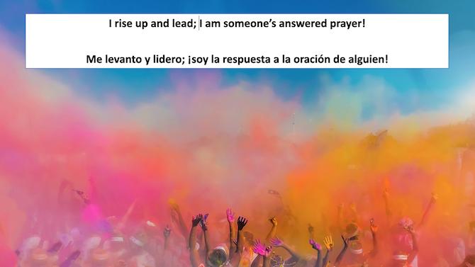 I rise up and lead; I am someone's answered prayer! Me levanto y lidero; soy la respuesta a la oracion de alguien