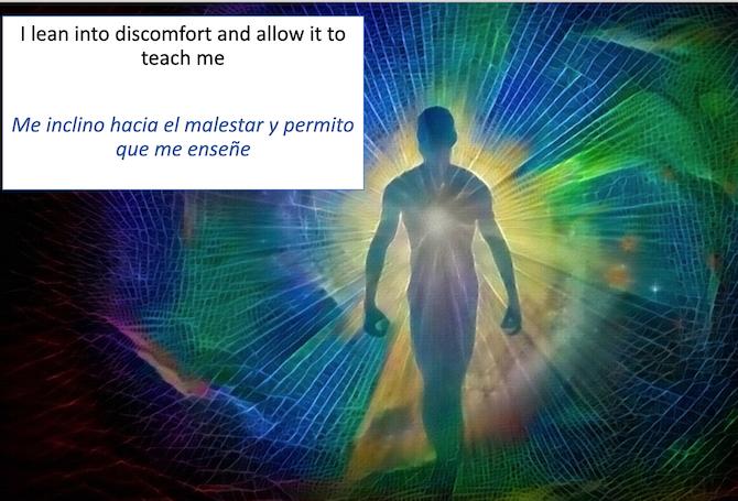 I lean into discomfort and allow it to teach me. Me inclino hacia el malestar y permito que me ensene.