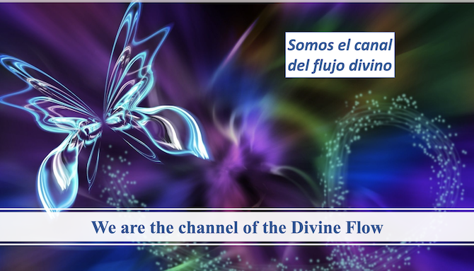 We are the channel of the Divine Flow. Somos el canal del flujo divino.
