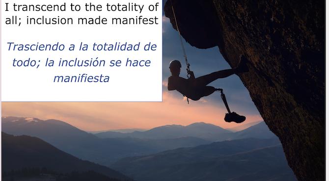I transend to the totality of all; inclusion made manifest Trasciendo a la totalidad de todo; la inclusion se hace manifiesta