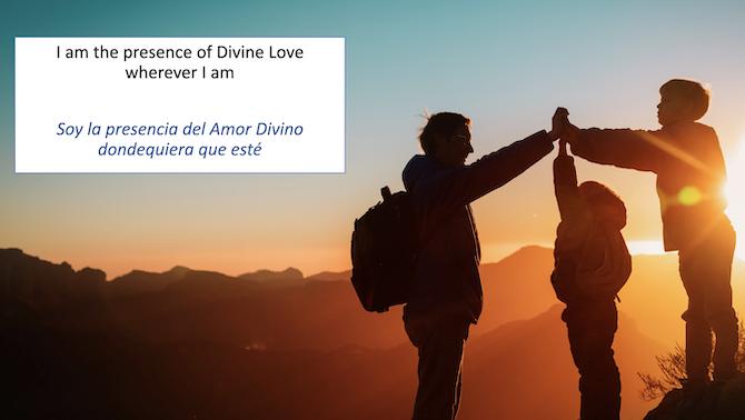 I am the presence of Divine Love wherever I am Soy la presencia del Amor Divino dondequiera que este