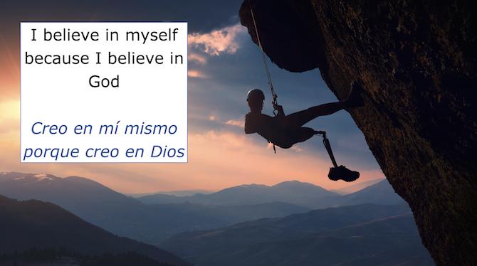 I believe in myself because I believe in God Creo en mi mismo porque creo en Dios